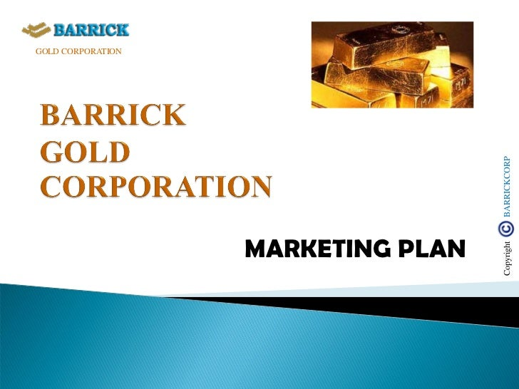 GOLD CORPORATION                                    BARRICKCORP                   MARKETING PLAN                          ...