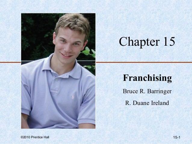 Chapter 15                      Franchising                      Bruce R. Barringer                       R. Duane Ireland...