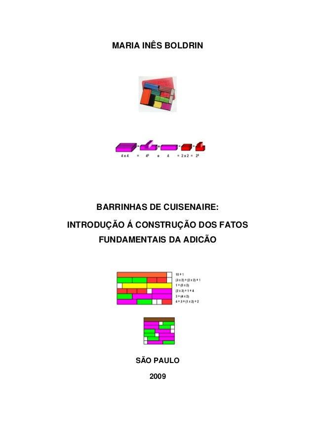 MARIA INÊS BOLDRIN BARRINHAS DE CUISENAIRE: INTRODUÇÃO Á CONSTRUÇÃO DOS FATOS FUNDAMENTAIS DA ADICÃO SÃO PAULO 2009