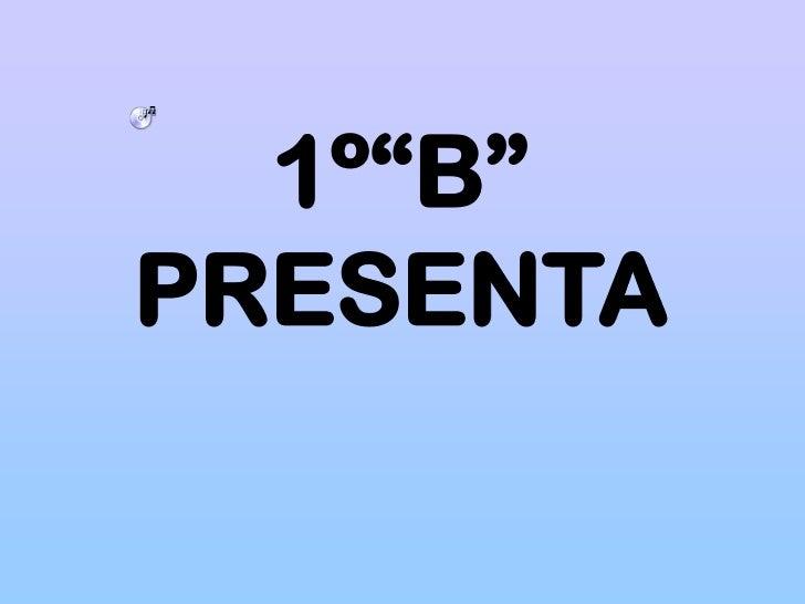 "1º""B"" PRESENTA<br />"