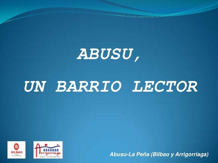 ABUSU, <br />UN BARRIO LECTOR<br />Abusu-La Peña (Bilbao y Arrigorriaga)<br />