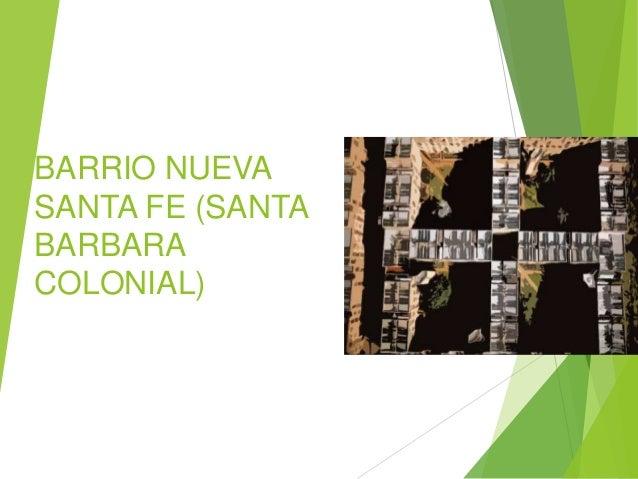 BARRIO NUEVA SANTA FE (SANTA BARBARA COLONIAL)