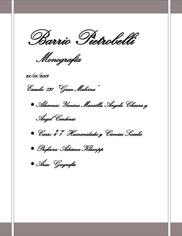 """Página 1 Barrio Pietrobelli Monografía 28/08/2013 Escuela: 731 """"Gran Malvina"""" Alumnos: Yanina Mansilla, Angela Chaura y Án..."""
