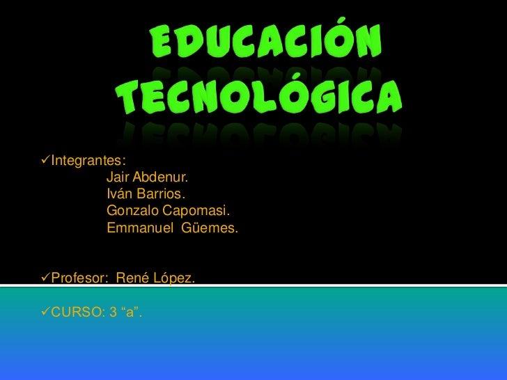 Integrantes:          Jair Abdenur.          Iván Barrios.          Gonzalo Capomasi.          Emmanuel Güemes.Profesor:...