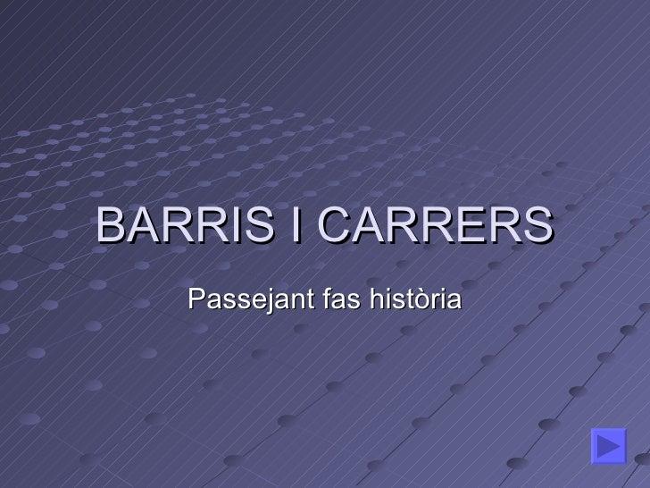 BARRIS I CARRERS Passejant fas història