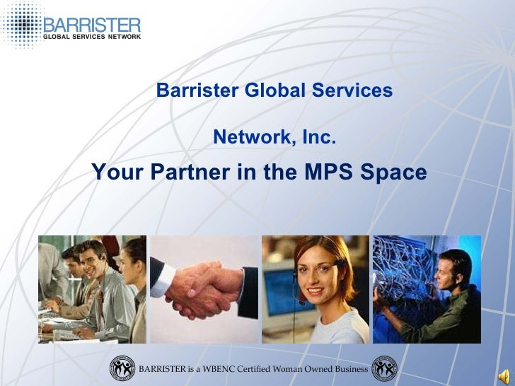 Barrister Global Services Network, Inc. Your Partner in the MPS Space