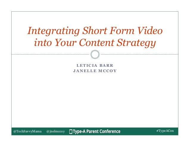 @TechSavvyMama @jnelmccoy L E T I C I A B A R R J A N E L L E M C C O Y Integrating Short Form Video into Your Content Str...