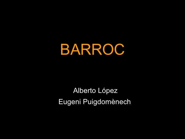 BARROC Alberto López Eugeni Puigdomènech