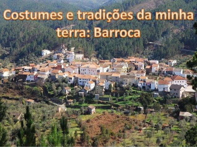 • Neste trabalho vou falar da minha terra que éa Barroca do Zêzere, dos seus costumes etradições e do seu património.