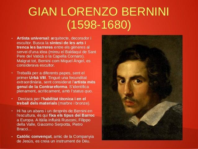 GIAN LORENZO BERNINI (1598-1680) ● Artista universal: arquitecte, decorador i escultor. Busca la síntesi de les arts i tre...