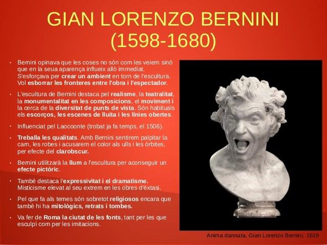 GIAN LORENZO BERNINI (1598-1680) ● Bernini opinava que les coses no són com les veiem sinó que en la seua aparença influei...