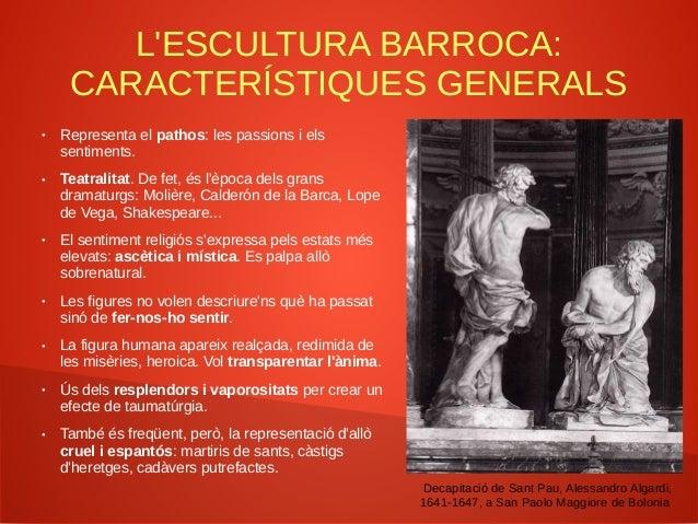 L'ESCULTURA BARROCA: CARACTERÍSTIQUES GENERALS ● Representa el pathos: les passions i els sentiments. ● Teatralitat. De fe...