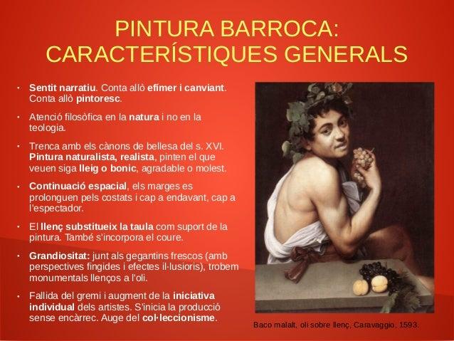 PINTURA BARROCA: CARACTERÍSTIQUES GENERALS ● Teatralitat i escenografia (núvols, fums d'encens...). Fusiona les figures am...