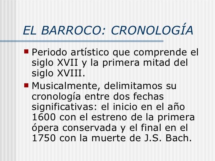 EL BARROCO: CRONOLOGÍA <ul><li>Periodo artístico que comprende el siglo XVII y la primera mitad del siglo XVIII. </li></ul...