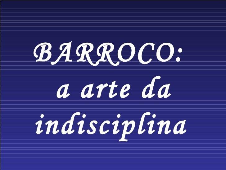 BARROCO:  a arte da indisciplina