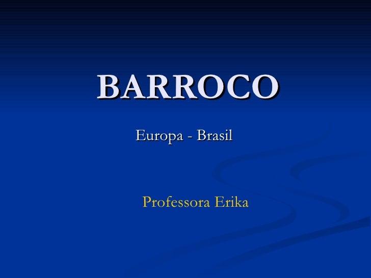 BARROCO Europa - Brasil Professora Erika