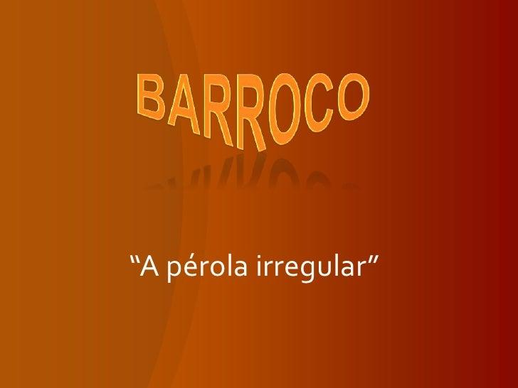 "barroco<br />""A pérola irregular""<br />"