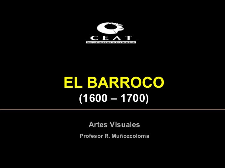 EL  BARROCO ( 1600  – 1 7 00) Artes Visuales Profesor R. Muñozcoloma