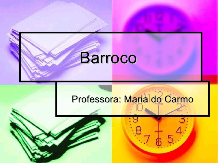 Barroco  Professora: Maria do Carmo