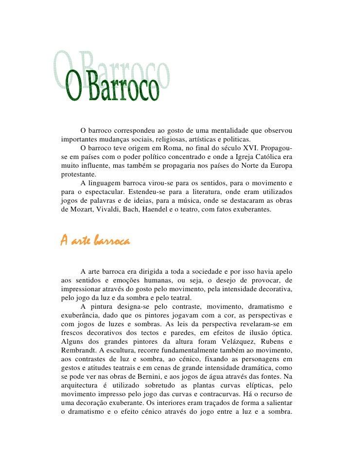 O barroco correspondeu ao gosto de uma mentalidade que observou importantes mudanças sociais, religiosas, artísticas e pol...