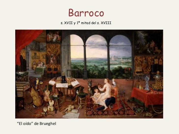 """Barroco                        s. XVII y 1ª mitad del s. XVIII""""El oído"""" de Brueghel"""