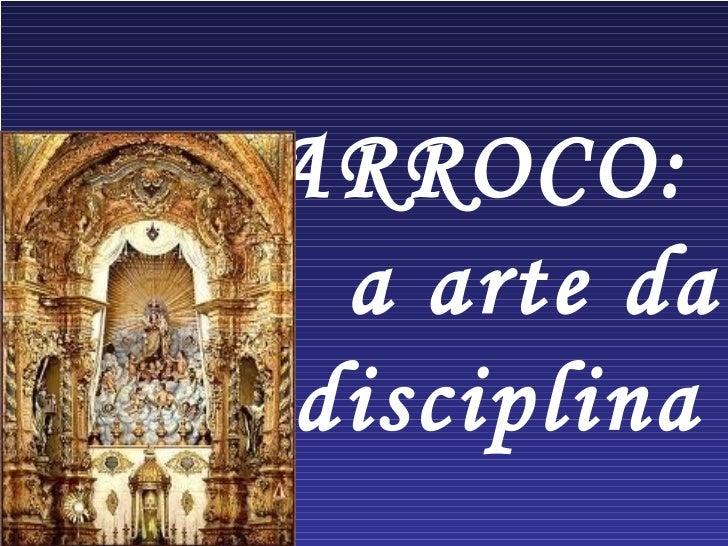 BARROCO:   a arte daindisciplina