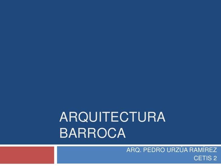 ARQUITECTURABARROCA       ARQ. PEDRO URZÚA RAMÍREZ                         CETIS 2