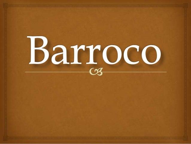  O termo Barroco é usado para designar o estilo que,partindo das artes plásticas, se apogeu literário no séc. XVII,prolo...