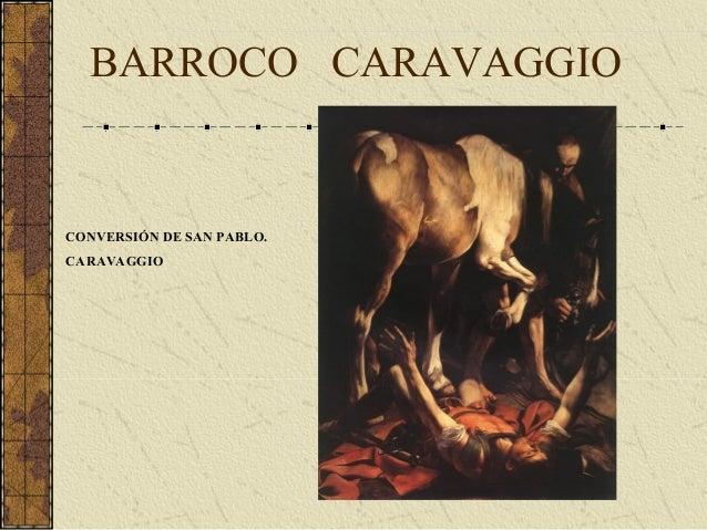 BARROCO CONVERSIÓN DE SAN PABLO. CARAVAGGIO CARAVAGGIO