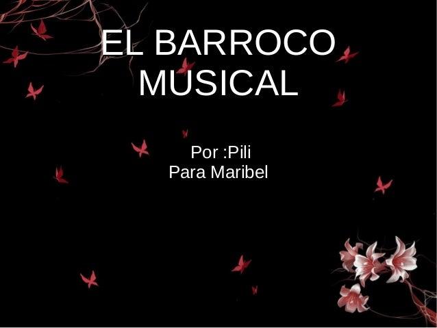 EL BARROCOEL BARROCO MUSICALMUSICAL Por :Pili Para Maribel