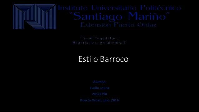 Estilo Barroco Alumno Evelin colina 24522790 Puerto Ordaz, julio, 2016