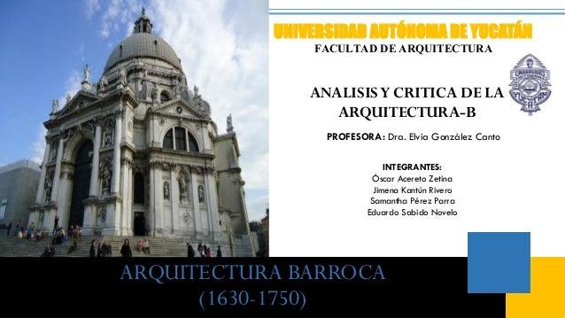 UNIVERSIDAD AUTÓNOMA DE YUCATÁN FACULTAD DE ARQUITECTURA ANALISISY CRITICA DE LA ARQUITECTURA-B PROFESORA: Dra. Elvia Gonz...