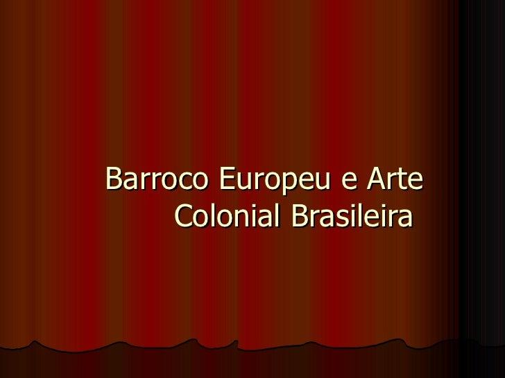 Barroco Europeu e Arte Colonial Brasileira