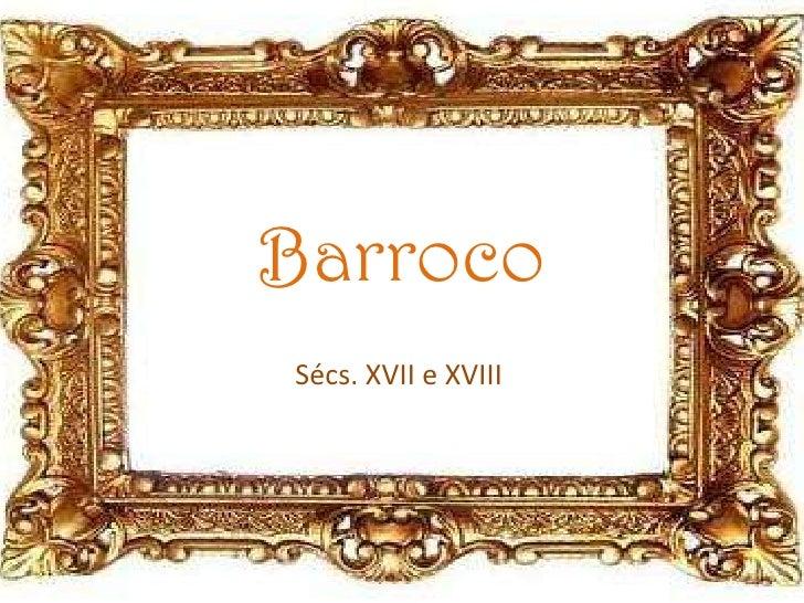 Barroco<br />Sécs. XVII e XVIII <br />