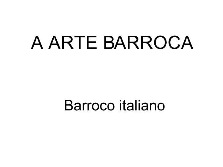 A ARTE BARROCA Barroco italiano