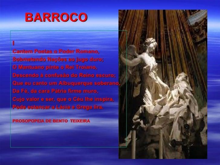 BARROCOICantem Poetas o Poder Romano,Sobmetendo Nações ao jugo duro;O Mantuano pinte o Rei Troiano,Descendo à confusão do ...