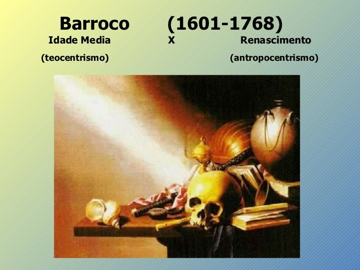 Barroco  (1601-1768) Idade Media     X    Renasciment o (teocentrismo)     (antropocentrismo )