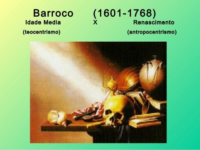 Barroco (1601-1768) Idade Media X Renascimento (teocentrismo) (antropocentrismo)