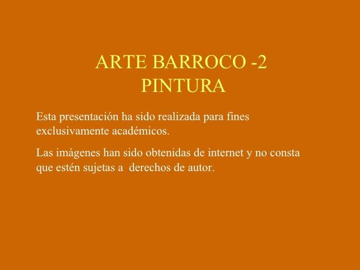 ARTE BARROCO -2  PINTURA Esta presentación ha sido realizada para fines exclusivamente académicos. Las imágenes han sido o...