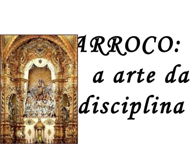 BARROCO:a arte daindisciplina