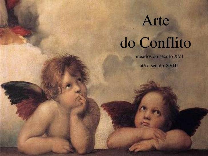 Artedo Conflito  meados do século XVI   até o século XVIII