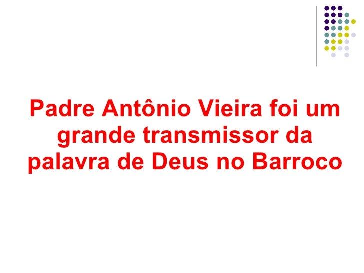Padre Antônio Vieira foi um grande transmissor da palavra de Deus no Barroco