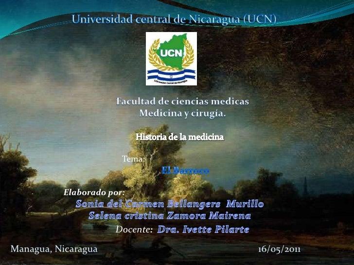 Universidad central de Nicaragua (UCN)<br />Facultad de ciencias medicas<br />Medicina y cirugía. <br />Historia de la med...