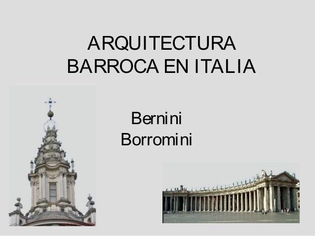 ARQUITECTURABARROCA EN ITALIA     Bernini    Borromini
