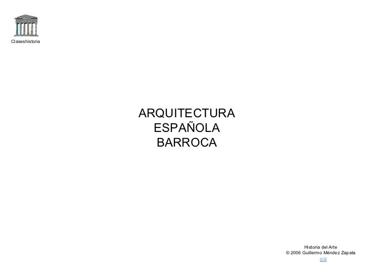 Claseshistoria Historia del Arte © 2006 Guillermo Méndez Zapata ARQUITECTURA ESPAÑOLA BARROCA