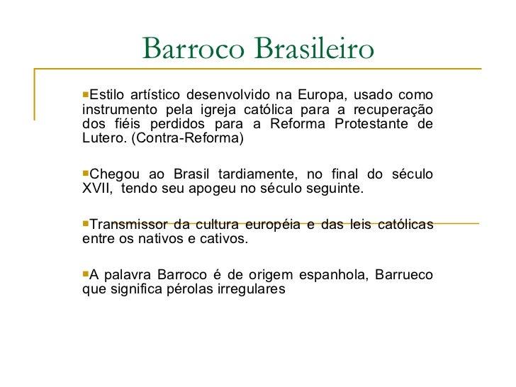 Barroco Brasileiro <ul><li>Estilo artístico desenvolvido na Europa, usado como instrumento pela igreja católica para a rec...