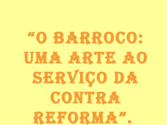 """""""O BarrOcO: uma arte aO serviçO da cOntra refOrma""""."""