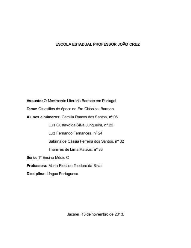 ESCOLA ESTADUAL PROFESSOR JOÃO CRUZ  Assunto: O Movimento Literário Barroco em Portugal Tema: Os estilos de época na Era C...
