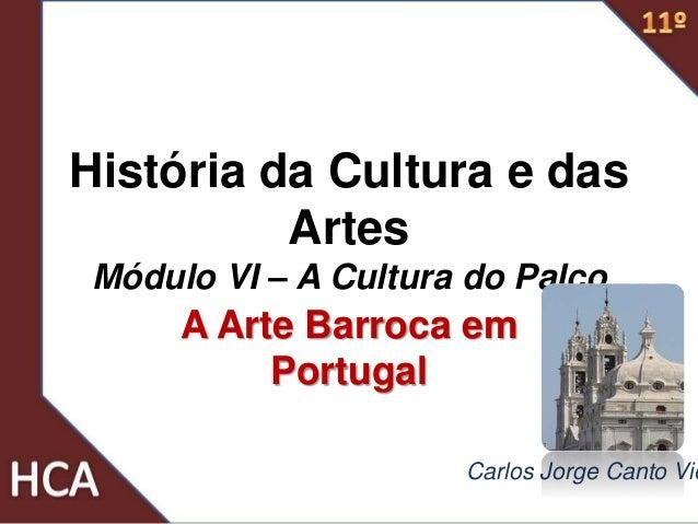 História da Cultura e das Artes Módulo VI – A Cultura do Palco A Arte Barroca em Portugal Carlos Jorge Canto Vie