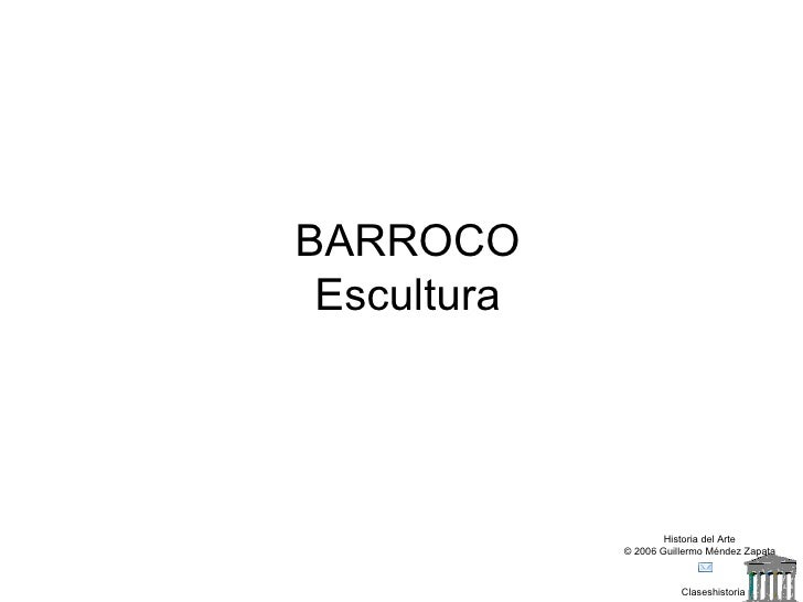 Claseshistoria Historia del Arte © 2006 Guillermo Méndez Zapata BARROCO Escultura